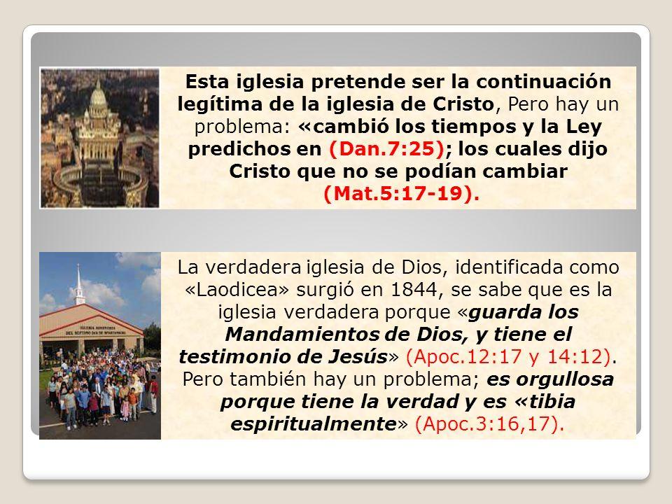 Esta iglesia pretende ser la continuación legítima de la iglesia de Cristo, Pero hay un problema: «cambió los tiempos y la Ley predichos en (Dan.7:25); los cuales dijo Cristo que no se podían cambiar