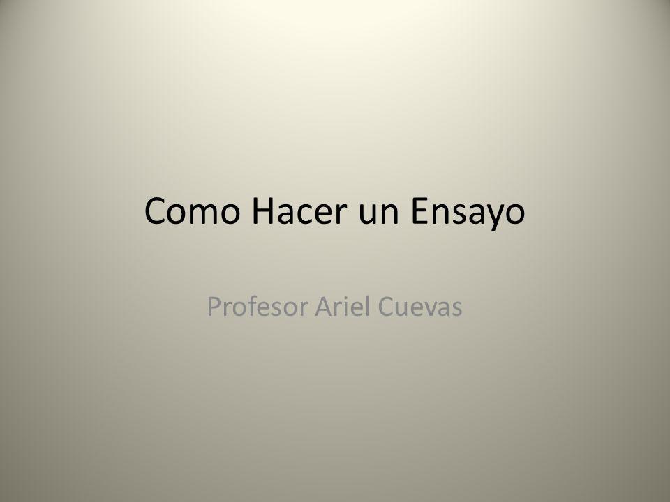Como Hacer un Ensayo Profesor Ariel Cuevas