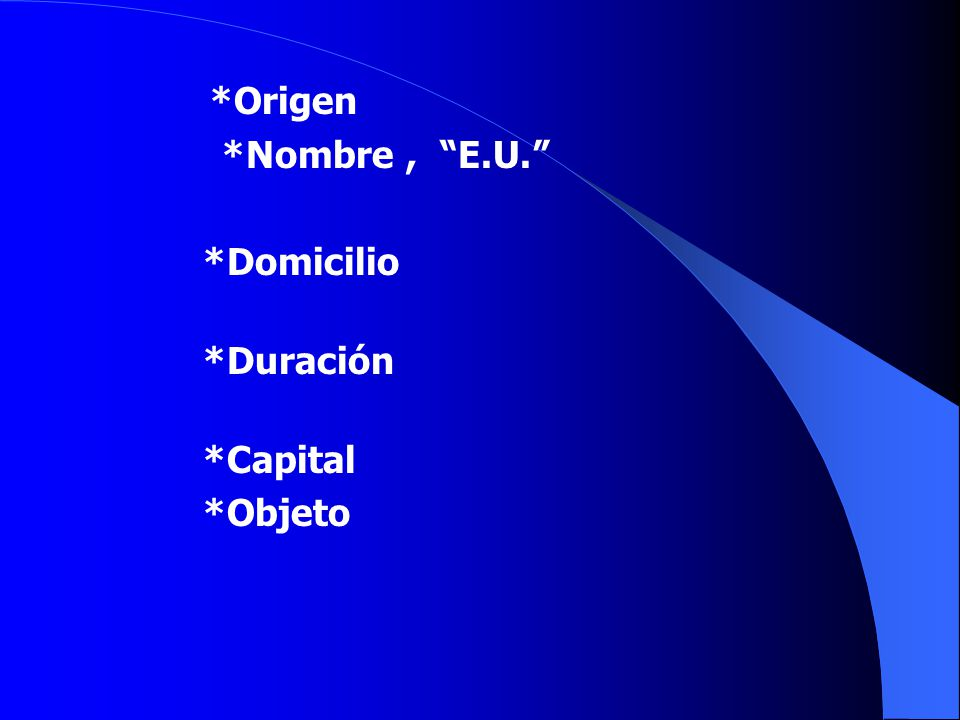 *Origen *Nombre , E.U. *Domicilio *Duración *Capital *Objeto