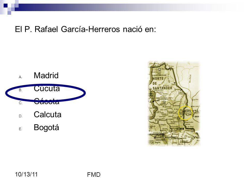 El P. Rafael García-Herreros nació en: RGH