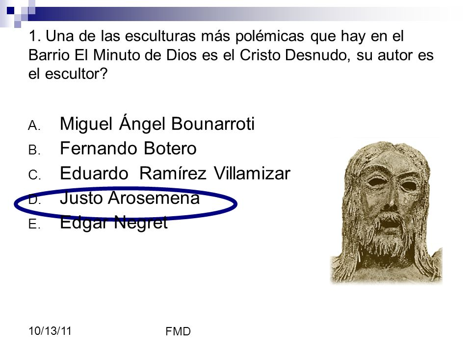 Miguel Ángel Bounarroti Fernando Botero Eduardo Ramírez Villamizar