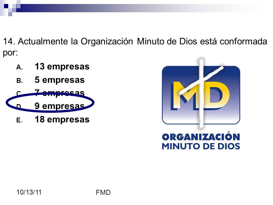 14. Actualmente la Organización Minuto de Dios está conformada por: