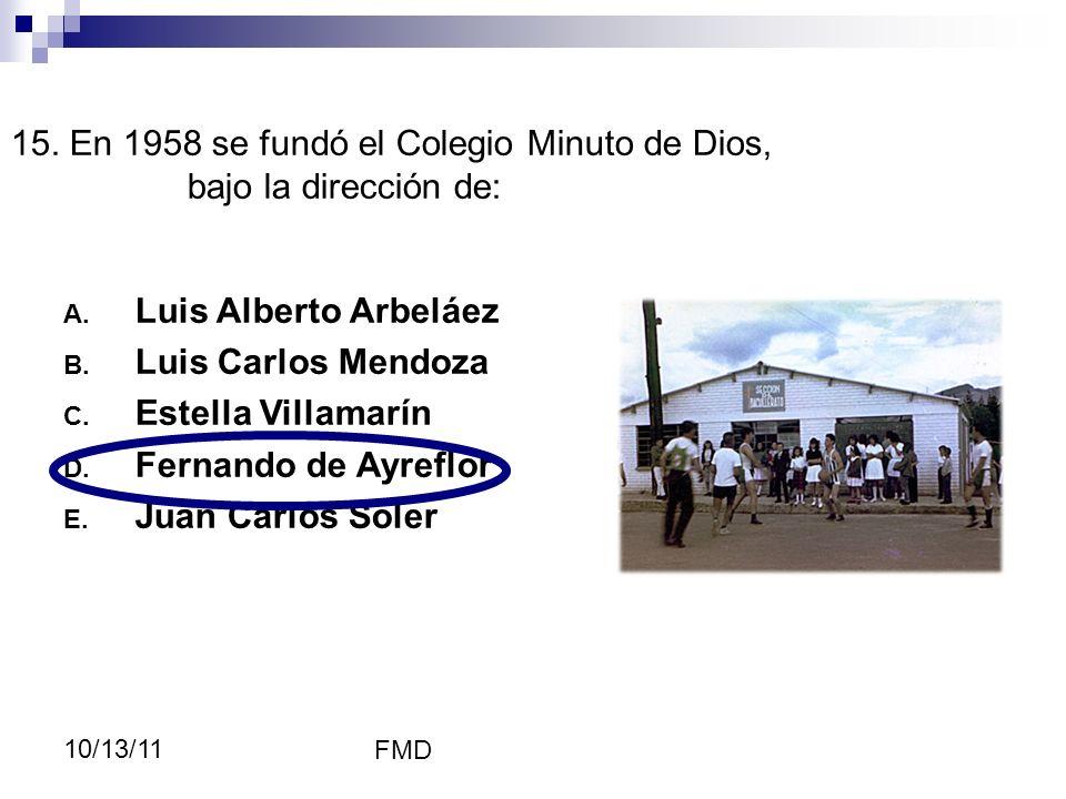 15. En 1958 se fundó el Colegio Minuto de Dios, bajo la dirección de: