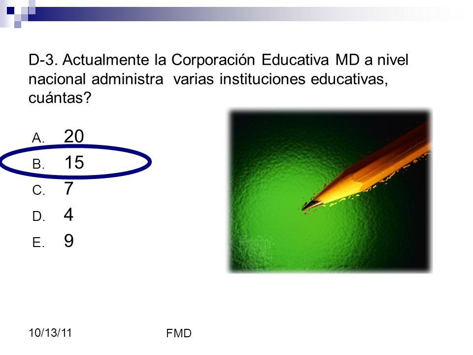 3737 D-3. Actualmente la Corporación Educativa MD a nivel nacional administra varias instituciones educativas, cuántas