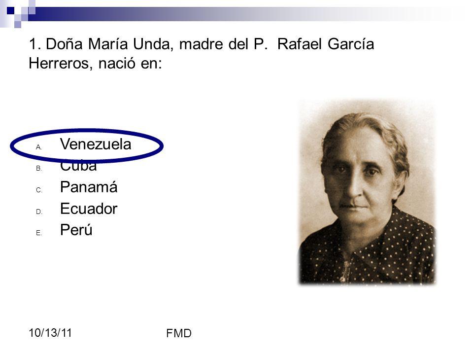1. Doña María Unda, madre del P. Rafael García Herreros, nació en: