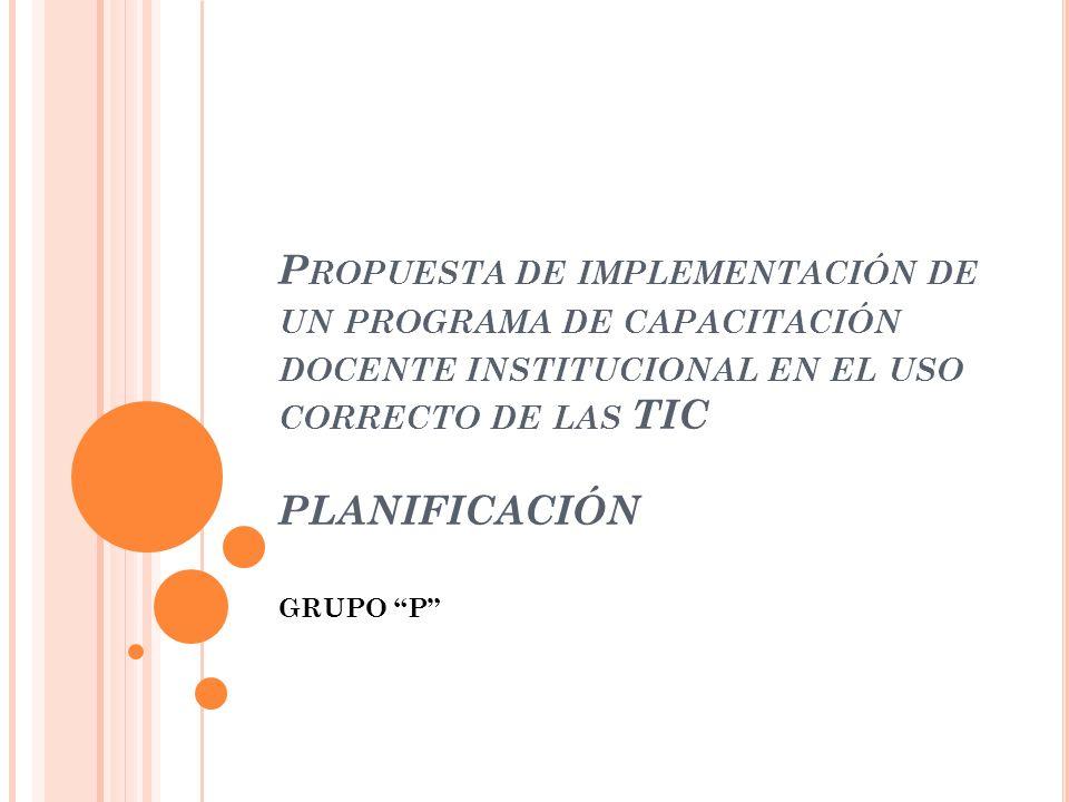 Propuesta de implementación de un programa de capacitación docente institucional en el uso correcto de las TIC PLANIFICACIÓN