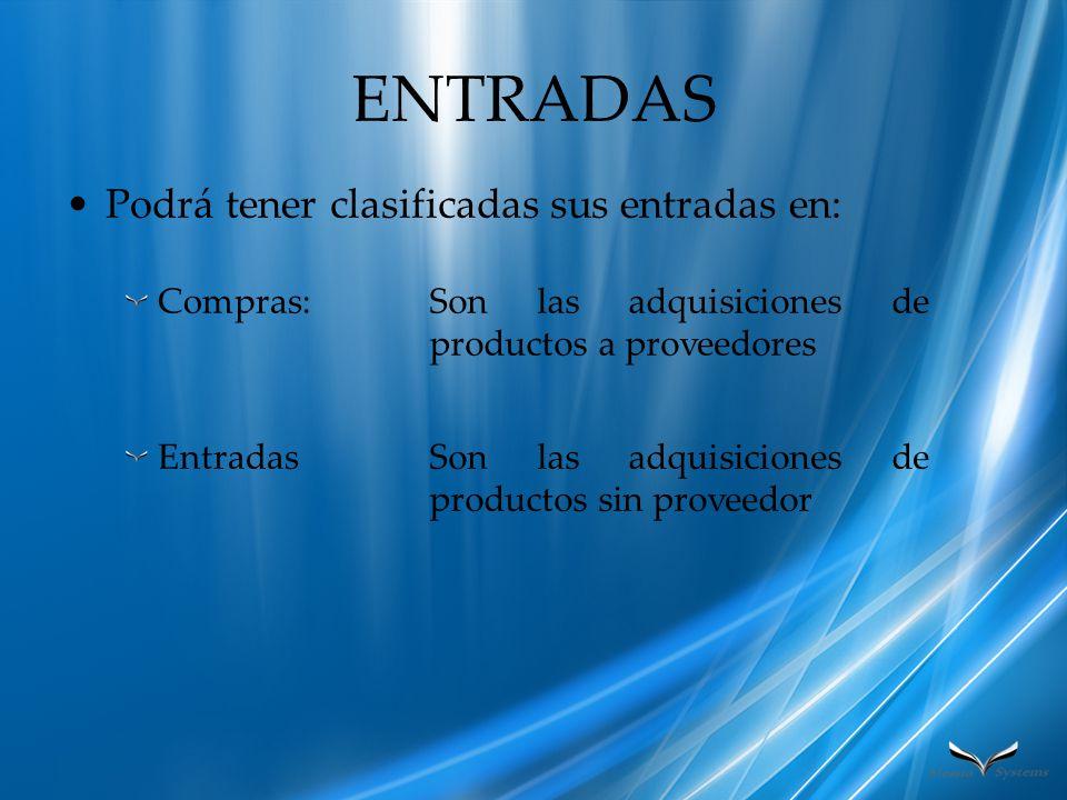 ENTRADAS Podrá tener clasificadas sus entradas en: Compras: