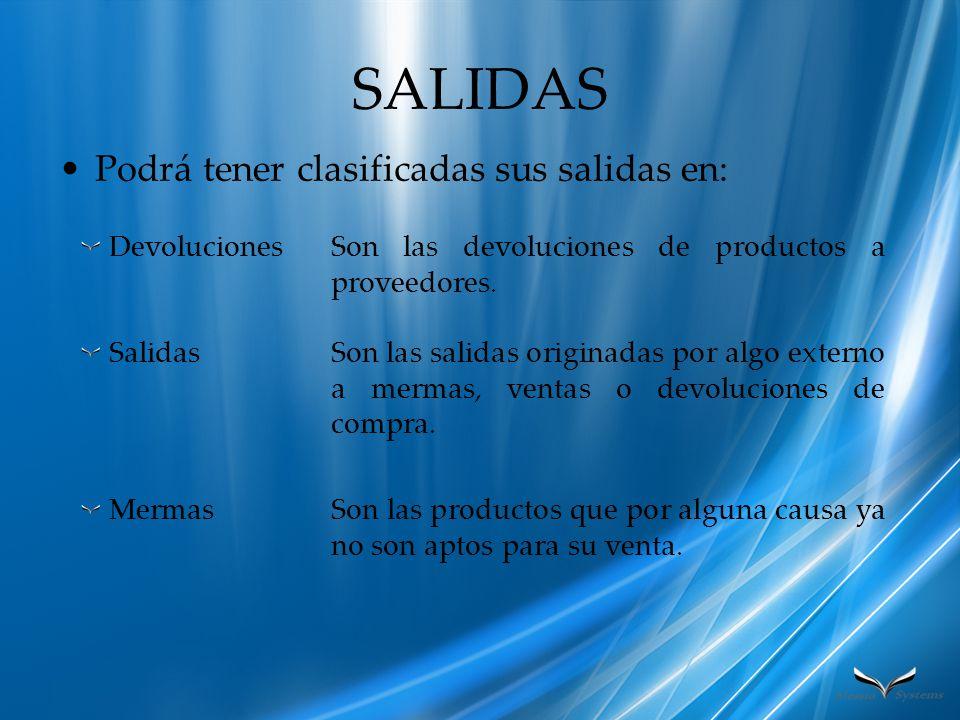 SALIDAS Podrá tener clasificadas sus salidas en: Devoluciones