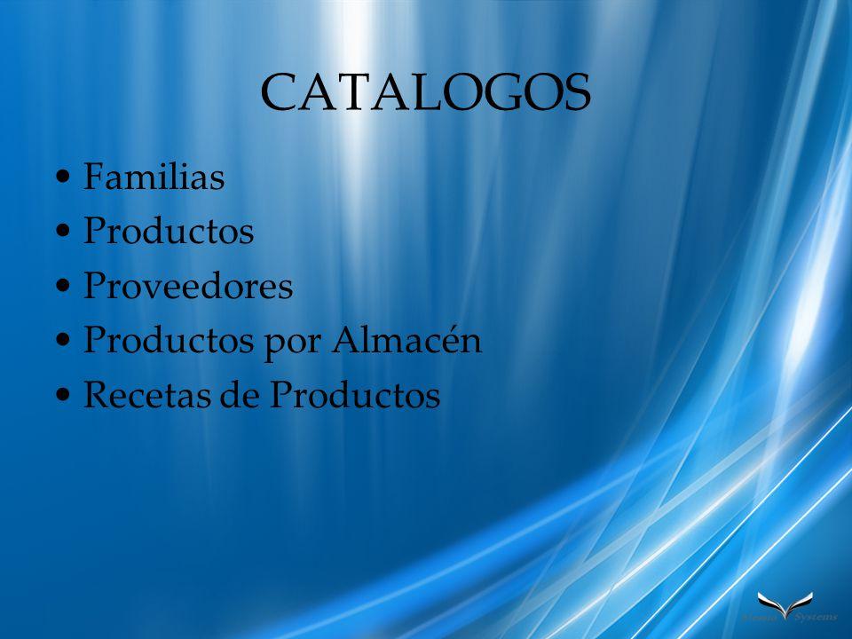 CATALOGOS Familias Productos Proveedores Productos por Almacén