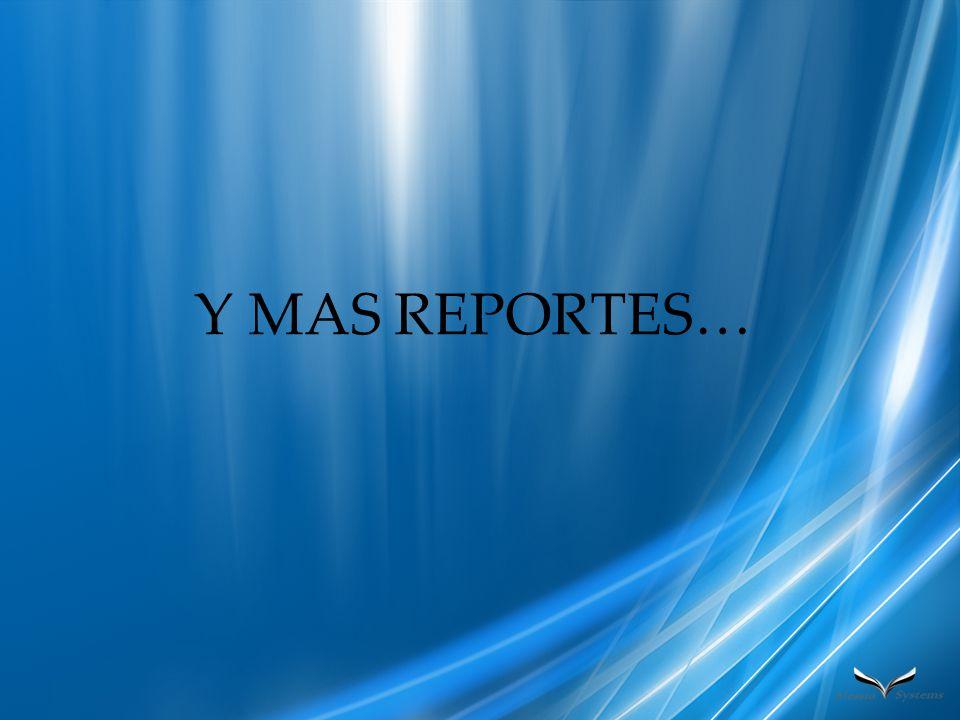 Y MAS REPORTES…