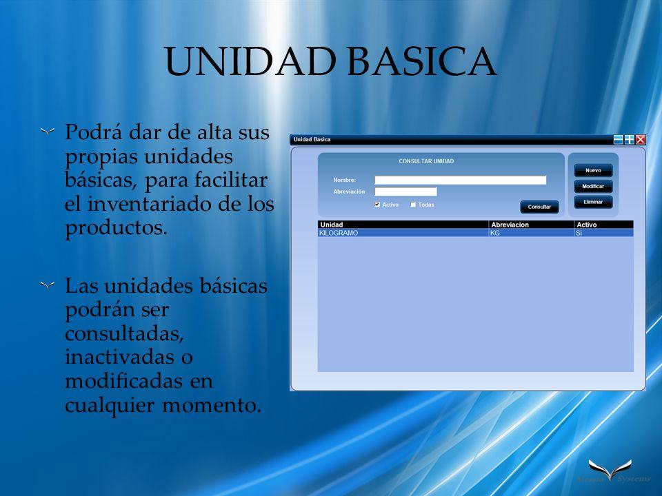 UNIDAD BASICA Podrá dar de alta sus propias unidades básicas, para facilitar el inventariado de los productos.