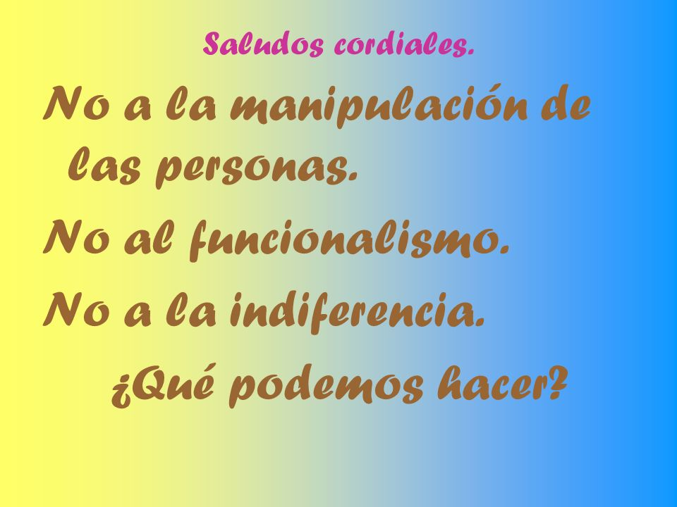 No a la manipulación de las personas. No al funcionalismo.