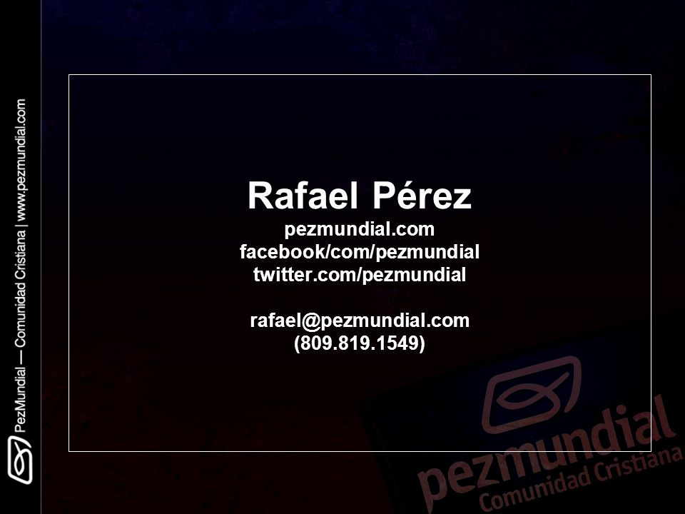 Rafael Pérez pezmundial. com facebook/com/pezmundial twitter