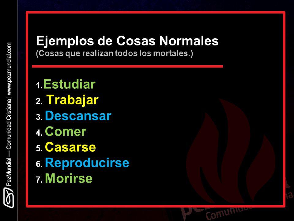 Ejemplos de Cosas Normales (Cosas que realizan todos los mortales. ) 1