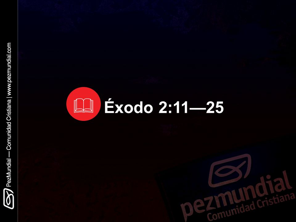  Éxodo 2:11—25