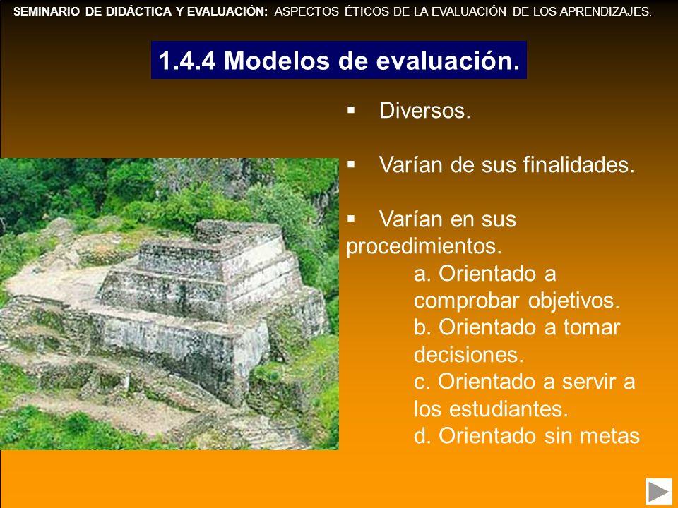 1.4.4 Modelos de evaluación. Diversos. Varían de sus finalidades.