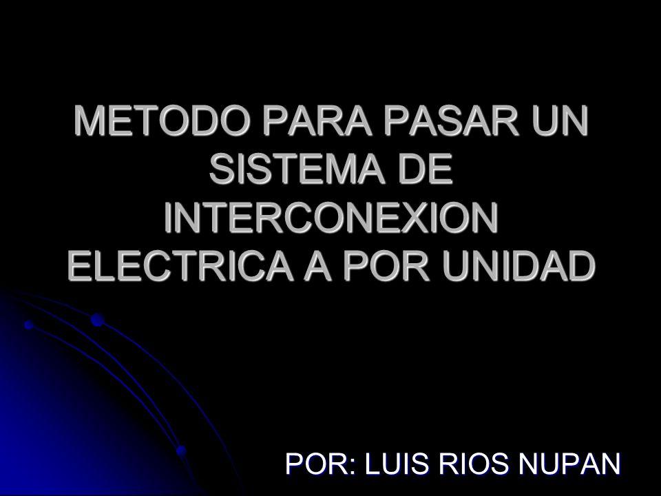 METODO PARA PASAR UN SISTEMA DE INTERCONEXION ELECTRICA A POR UNIDAD