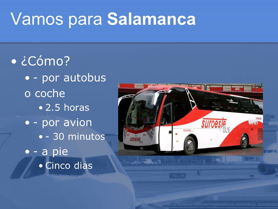 Vamos para Salamanca ¿Cómo - por autobus o coche - por avion - a pie