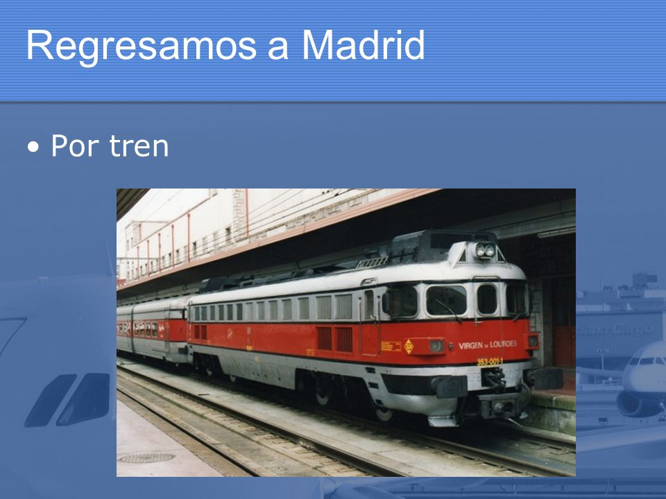 Regresamos a Madrid Por tren