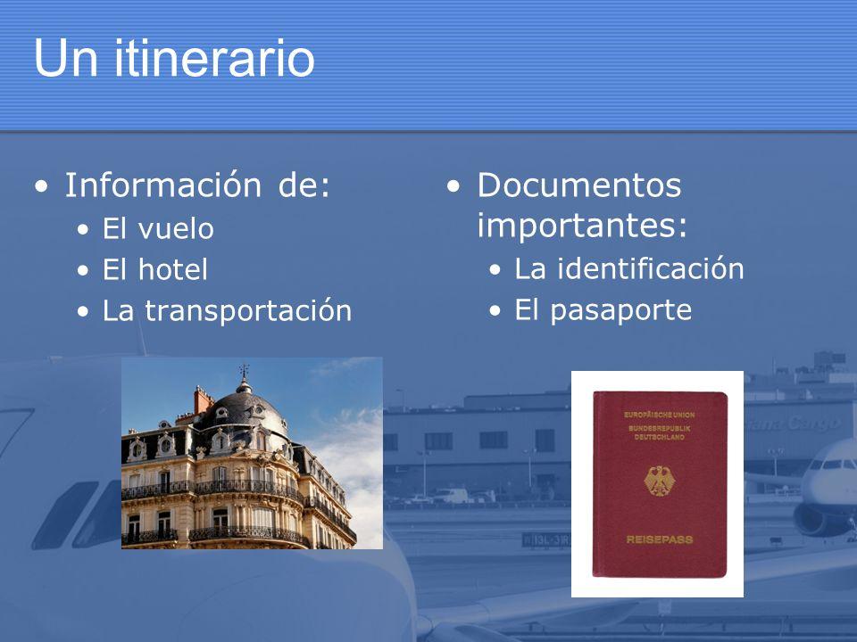 Un itinerario Información de: Documentos importantes: El vuelo