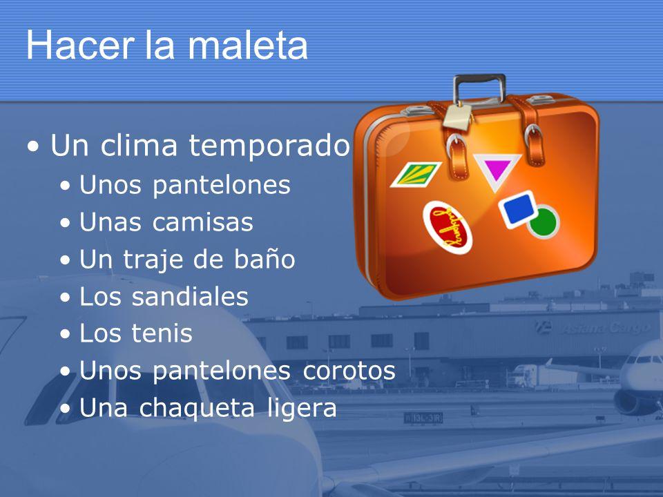 Hacer la maleta Un clima temporado Unos pantelones Unas camisas