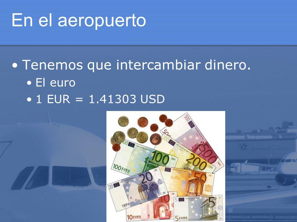 En el aeropuerto Tenemos que intercambiar dinero. El euro