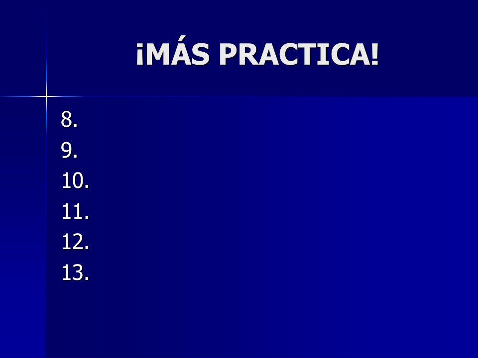 ¡MÁS PRACTICA! 8. 9. 10. 11. 12. 13.