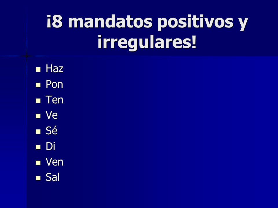 ¡8 mandatos positivos y irregulares!