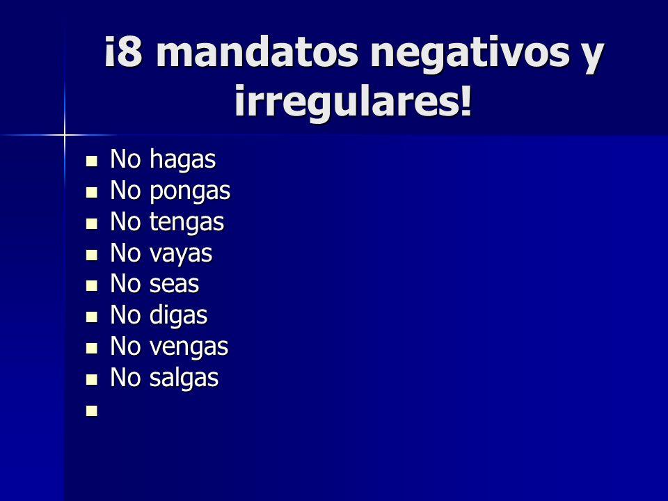 ¡8 mandatos negativos y irregulares!
