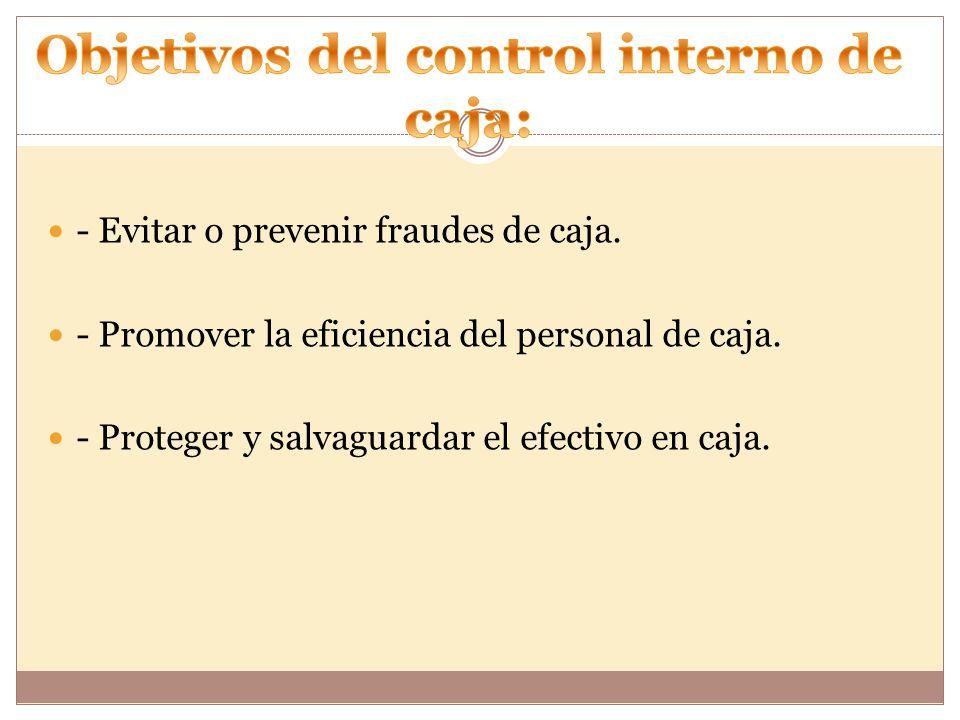 Objetivos del control interno de caja: