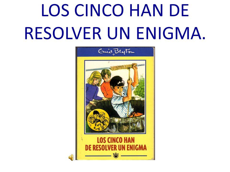 LOS CINCO HAN DE RESOLVER UN ENIGMA.