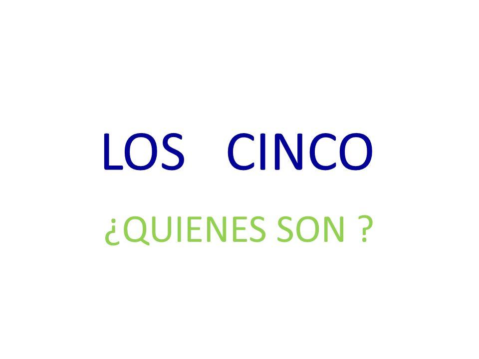 LOS CINCO ¿QUIENES SON
