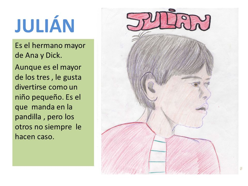 JULIÁN Es el hermano mayor de Ana y Dick.
