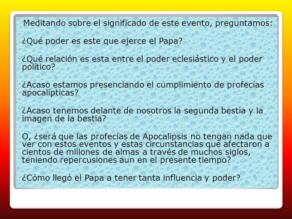 Meditando sobre el significado de este evento, preguntamos: ¿Qué poder es este que ejerce el Papa.