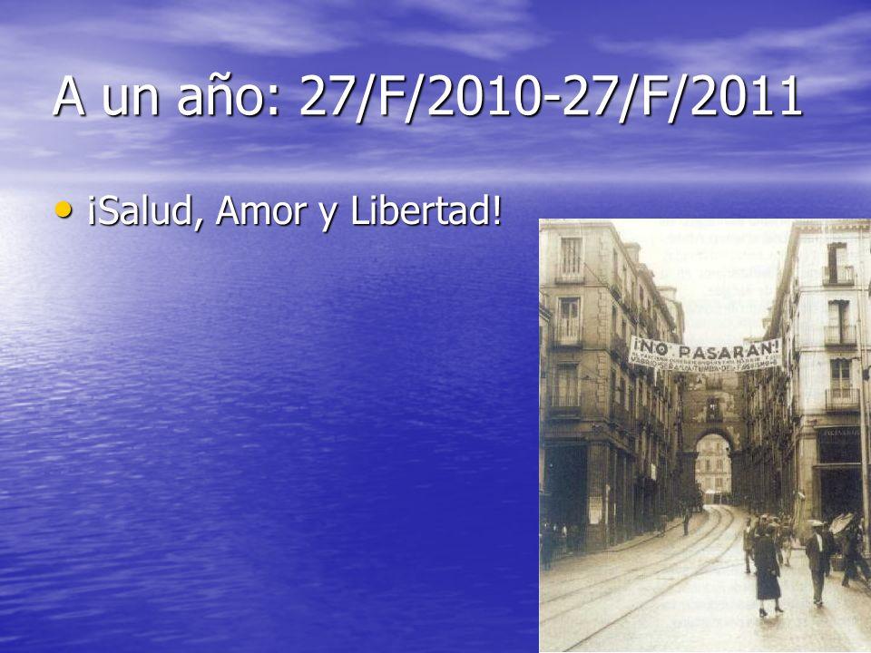 A un año: 27/F/2010-27/F/2011 ¡Salud, Amor y Libertad!