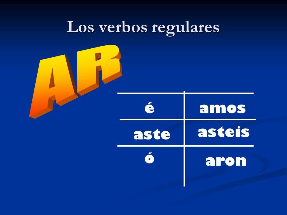 Los verbos regulares AR é aste ó aron asteis amos