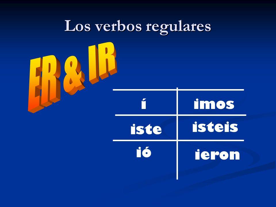 Los verbos regulares ER & IR í iste ió ieron isteis imos