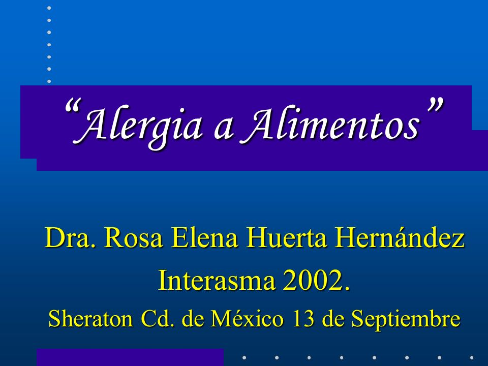 Alergia a Alimentos Dra. Rosa Elena Huerta Hernández Interasma 2002.