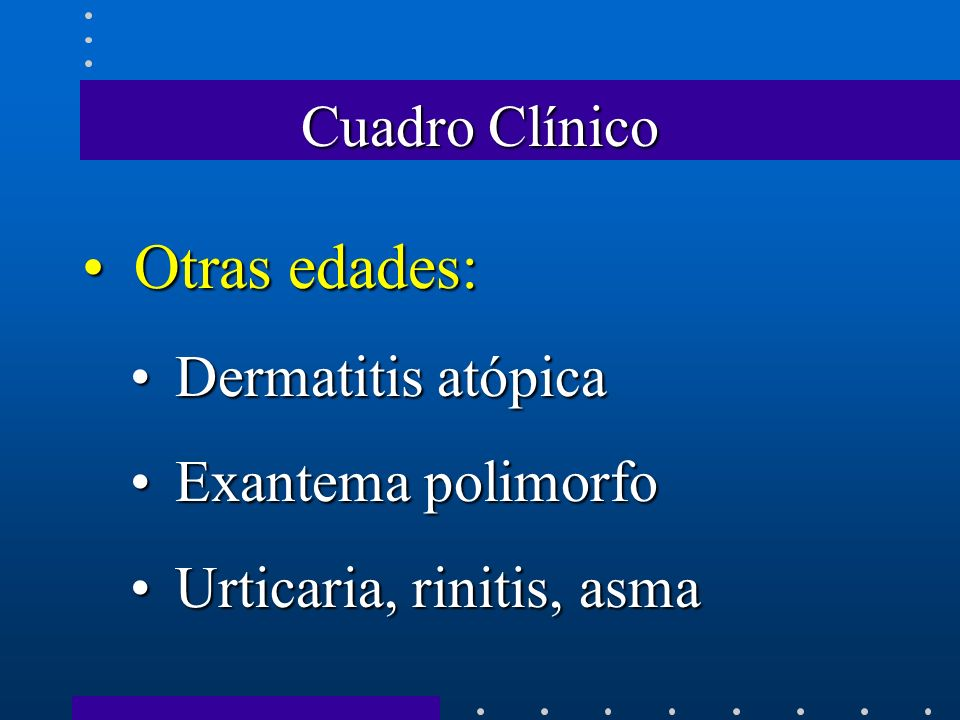 Otras edades: Cuadro Clínico Dermatitis atópica Exantema polimorfo