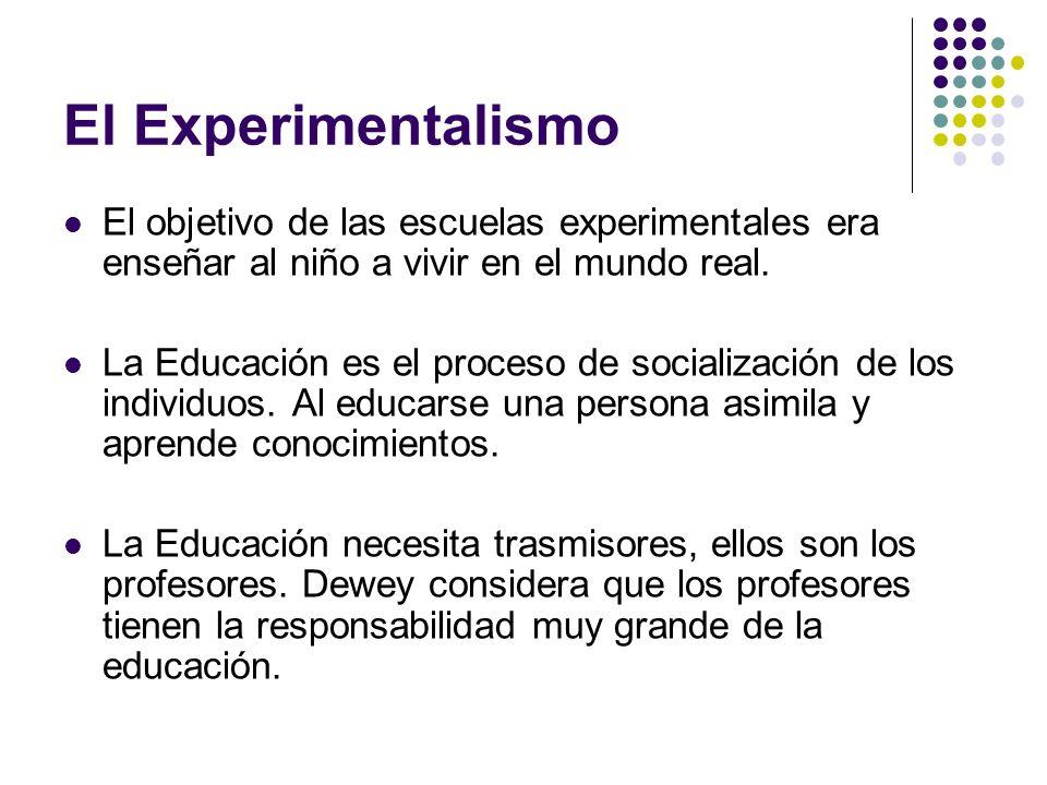 El Experimentalismo El objetivo de las escuelas experimentales era enseñar al niño a vivir en el mundo real.