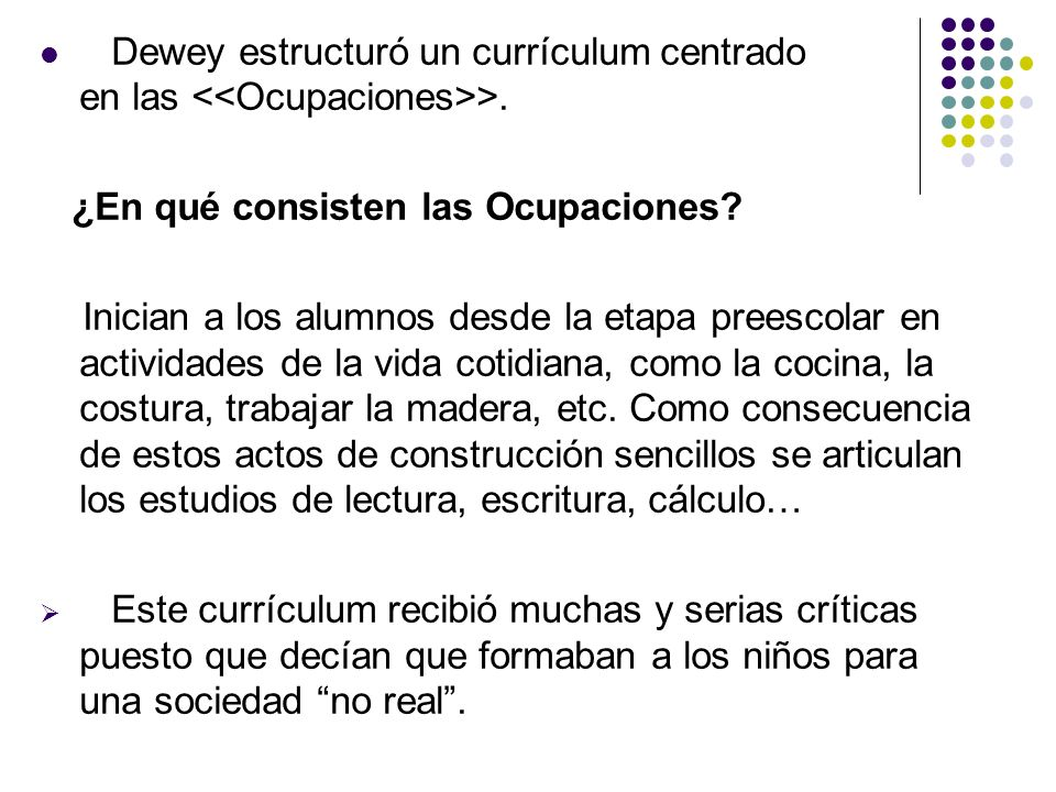 Dewey estructuró un currículum centrado en las <<Ocupaciones>>.