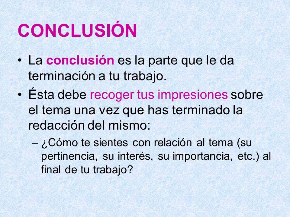 CONCLUSIÓN La conclusión es la parte que le da terminación a tu trabajo.