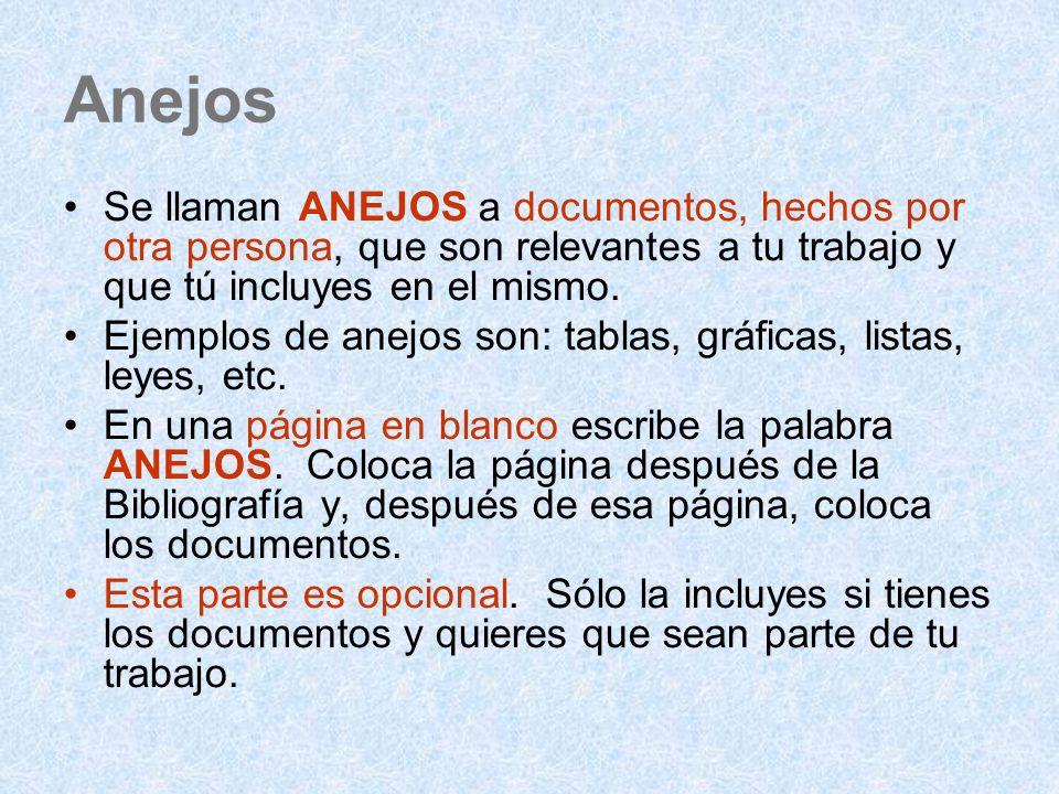 Anejos Se llaman ANEJOS a documentos, hechos por otra persona, que son relevantes a tu trabajo y que tú incluyes en el mismo.