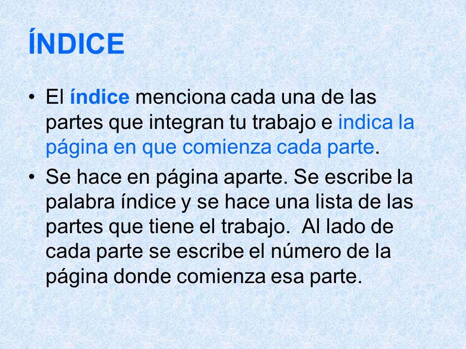 ÍNDICE El índice menciona cada una de las partes que integran tu trabajo e indica la página en que comienza cada parte.