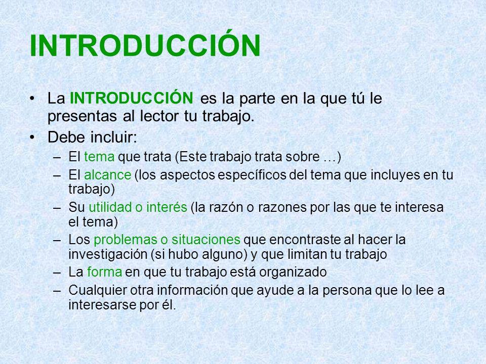 INTRODUCCIÓN La INTRODUCCIÓN es la parte en la que tú le presentas al lector tu trabajo. Debe incluir: