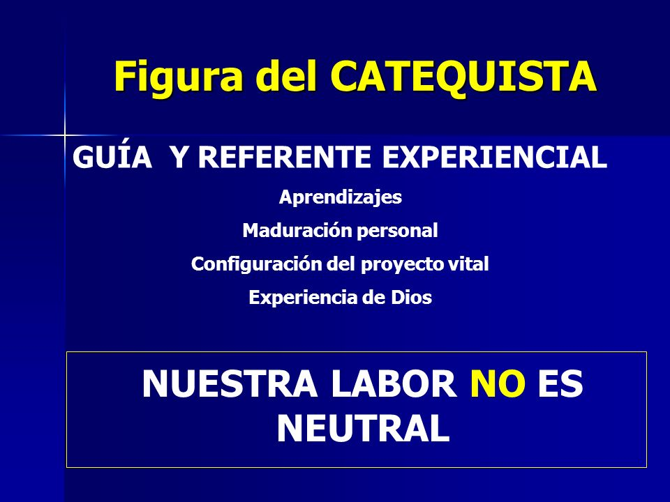 Figura del CATEQUISTA NUESTRA LABOR NO ES NEUTRAL