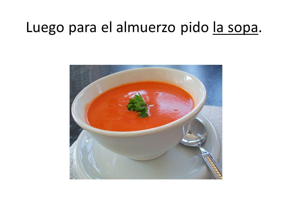 Luego para el almuerzo pido la sopa.