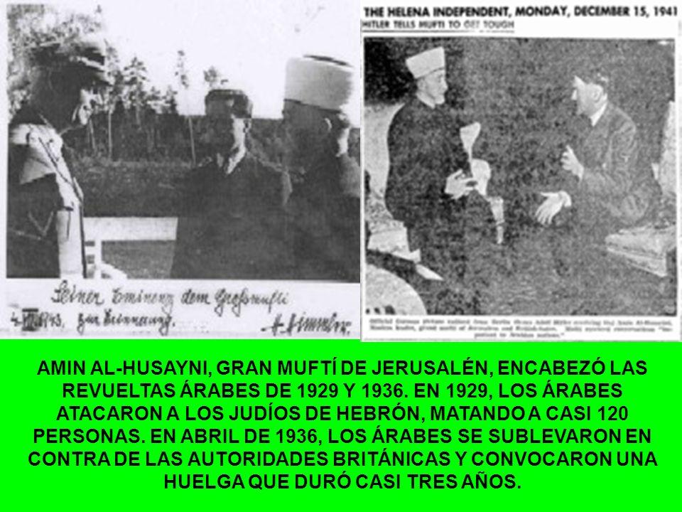 AMIN AL-HUSAYNI, GRAN MUFTÍ DE JERUSALÉN, ENCABEZÓ LAS REVUELTAS ÁRABES DE 1929 Y 1936.
