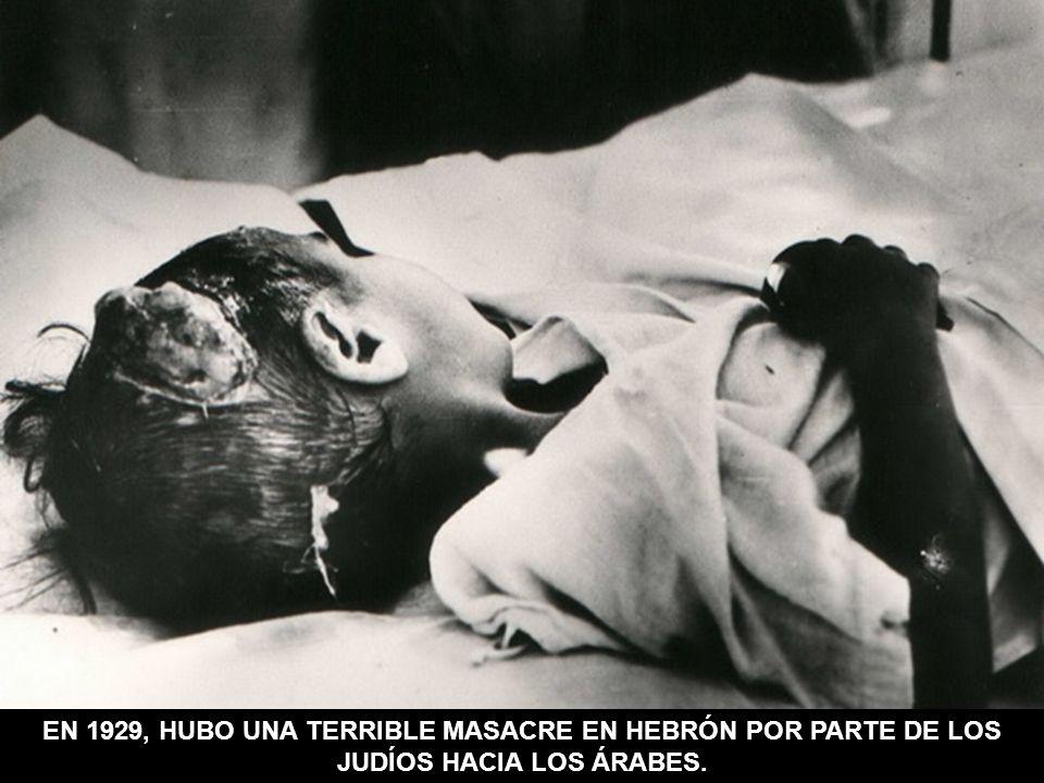 EN 1929, HUBO UNA TERRIBLE MASACRE EN HEBRÓN POR PARTE DE LOS JUDÍOS HACIA LOS ÁRABES.