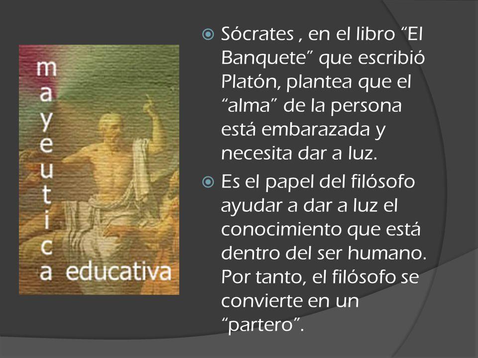 Sócrates , en el libro El Banquete que escribió Platón, plantea que el alma de la persona está embarazada y necesita dar a luz.